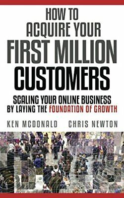 HOW TO ACQUIRE YOUR FIRST MILLION CUSTOMERS: SCALING YOUR By Chris Newton *VG+*