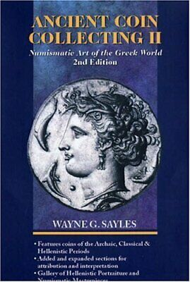 ANCIENT COIN COLLECTING II: NUMISMATIC ART OF GREEK WORLD By Wayne Sayles *NEW*