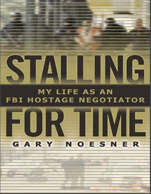 Stalling for Time My Life as an FBI Hostage Negotiator Gary Noes (2018, Digital)