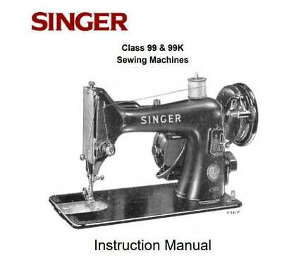Singer Class 99 & 99K Sewing Machine Instruction Manual User Guide New Printed