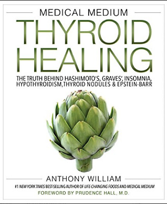 Medical Medium Thyroid Healing: The Truth behind Hashimoto's, Graves', Insomnia,