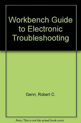 WORKBENCH GUIDE TO ELECTRONIC TROUBLESHOOTING By Robert C. Genn **Excellent**