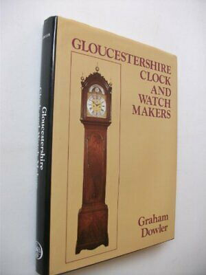 GLOUCESTERSHIRE CLOCK AND WATCHMAKERS By Graham Dowler - Hardcover **Mint**