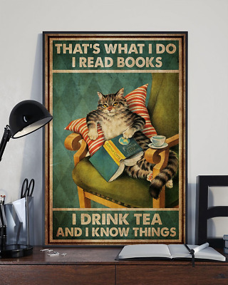 Cat I Read Books I Drink Tea And I Know Things Cat Lover Poster No Frame