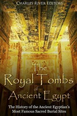 The Royal Tombs of Ancient Egypt: The History of the Ancient Egyptians' Mos...