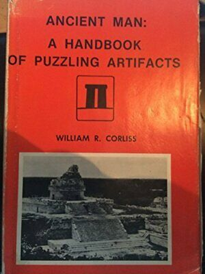 ANCIENT MAN: A HANDBOOK OF PUZZLING ARTIFACTS By William R. Corliss - Hardcover