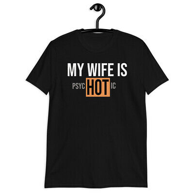 My Wife Is PsycHOTic Sarcastic Cool Graphic Adult Humor Funny T-Shirt Gift Idea