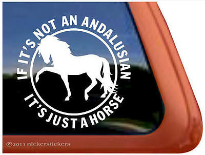 IF IT'S NOT AN ANDALUSIAN IT'S JUST A HORSE Trailer Window Decal Sticker