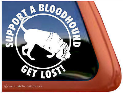SUPPORT A BLOODHOUND-GET LOST! ~ High Quality Dog Window Decal Sticker ~ FUNNY!