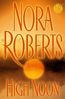 High Noon  by Nora Roberts HARDCOVER w/Dust Jacket 2007 1st/1st Edition