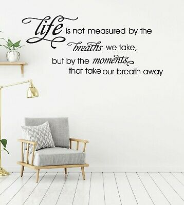 Wall Quote decal - Life is not measured by the breaths we take, but by the.....