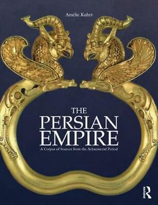 The Persian Empire: A Corpus of Sources from the Achaemenid Period by Amelie Kuh