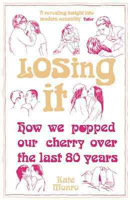 Losing It: How We Popped Our Cherry Over the Last 80 Ye - Paperback NEW Monro, K