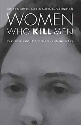 Women Who Kill Men: California Courts, Gender, and the  - Paperback NEW Gordon M