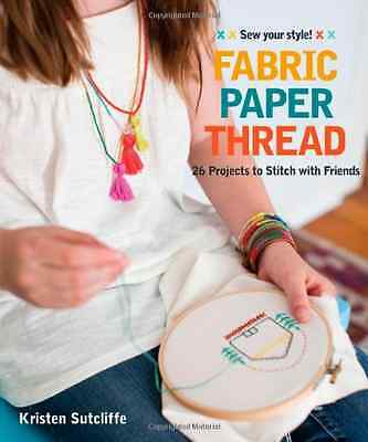 Fabric * Paper * Thread: 26 Projects to Stitch with Fri - Paperback NEW Kristen