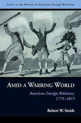 Amid a Warring World: American Foreign Relations, 1775? - Hardcover NEW Robert W