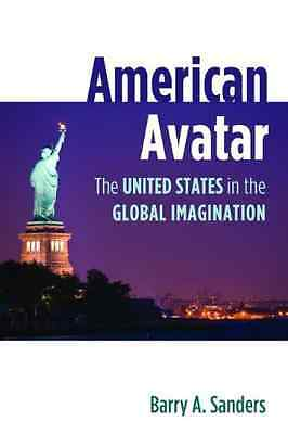 American Avatar: The United States in the Global Imagin - Hardcover NEW Sanders,