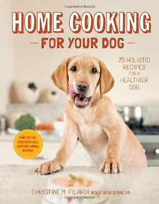Home Cooking for Your Dog - Hardcover NEW Christine Filar 2013-09-01