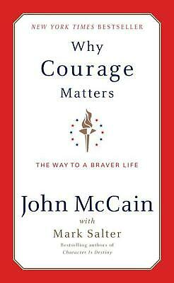 NEW Why Courage Matters: The Way to a Braver Life by John McCain Hardcover Book