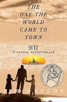 The Day the World Came to Town: 9/11 in Gander, Newfoundland by Jim DeFede (Engl