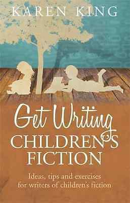 Get Writing Children's Fiction: Ideas, Tips and Exercis - King, Karen NEW Paperb