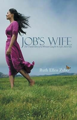 NEW Job's Wife: The Untold Story of a Woman Caught in Life's Adversity by Ruth E