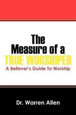 NEW The Measure of a True Worshiper: A Believers Guide to Worship by Warren Alle