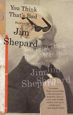You Think That's Bad - Paperback NEW Shepard, Jim 2012-03-06