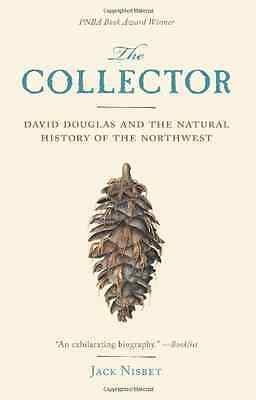 The Collector: David Douglas and the Natural History of - Paperback NEW Nisbet,