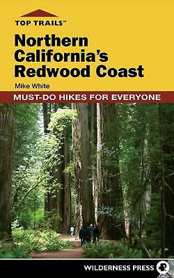Top Trails: Northern California's Redwood Coast: Must-Do Hikes for Everyone by M