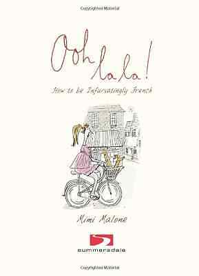 Ooh La La!: How to be Infuriatingly French - Malone, Mimi NEW Hardcover 07-Apr-0
