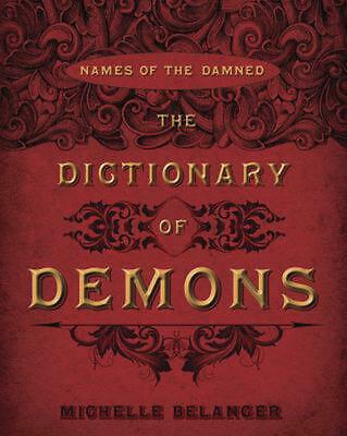 The Dictionary of Demons: Names of the Damned by Michelle Belanger Paperback Boo