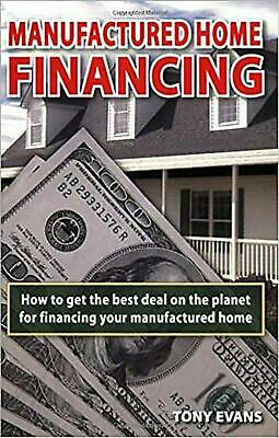 NEW Manufactured Home Financing: How to Find the Best Deal on the Planet to Fina