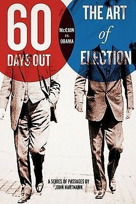 NEW Sixty Days Out: The Art of Election by John Hartmann Paperback Book (English