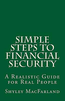 Simple Steps to Financial Security: A Realistic Guide for Real People by Shyley