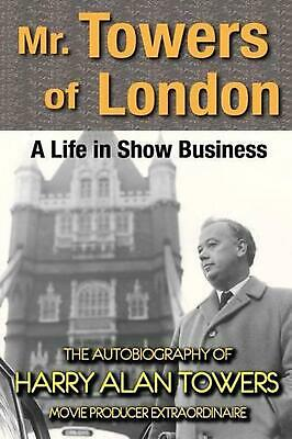Mr. Towers of London: A Life in Show Business by Harry Alan Towers (English) Pap