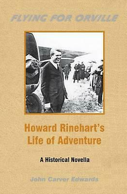 NEW Flying for Orville - Howard Rinehart's Life of Adventure: A Historical Novel
