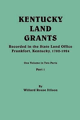NEW Kentucky Land Grants. One Volune in Two Parts. Part 1 by Willard Rouse Jills