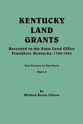 NEW Kentucky Land Grants. One Volume in Two Parts. Part 2 by Willard Rouse Jills