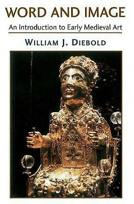 Word and Image: The Art of the Early Middle Ages, 600-1050 by William J. Diebold
