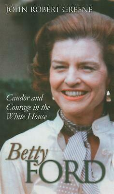 Betty Ford: Candor and Courage in the White House by John Robert Greene (English