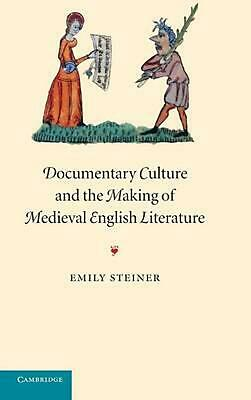 Documentary Culture and the Making of Medieval English Literature by Emily Stein