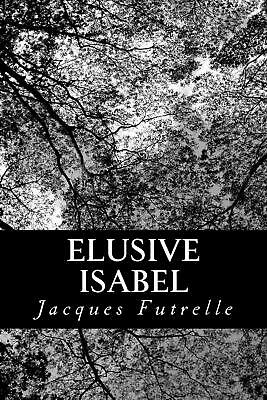 Elusive Isabel by Jacques Futrelle (English) Paperback Book Free Shipping!