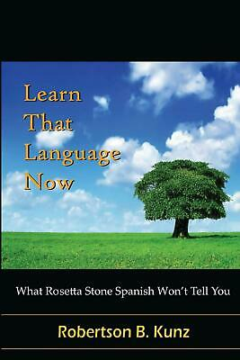What Rosetta Stone Spanish Won't Tell You - Learn That Language Now by Robertson