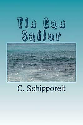 Tin Can Sailor by C. Schipporeit (English) Paperback Book Free Shipping!