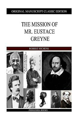 The Mission of Mr. Eustace Greyne by Robert Hichens (English) Paperback Book Fre