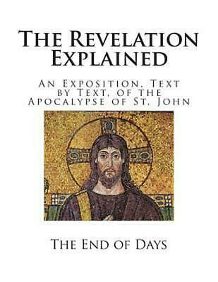 The Revelation Explained: An Exposition, Text by Text, of the Apocalypse of St.