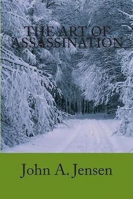 NEW The Art of Assassination by MR John a. Jensen Paperback Book (English) Free