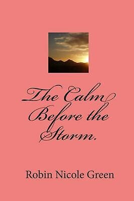 NEW The Calm Before the Storm. by Robin Nicole Green Paperback Book (English) Fr