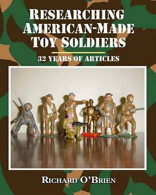 Researching American-Made Toy Soldiers: Thirty-Two Years of Articles by Richard